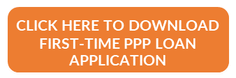 CLICK HERE TO DOWNLOAD FIRST-TIME PPP LOAN APPLICATION
